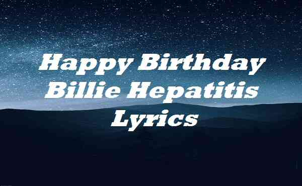 Happy Birthday Billie Hepatitis Lyrics