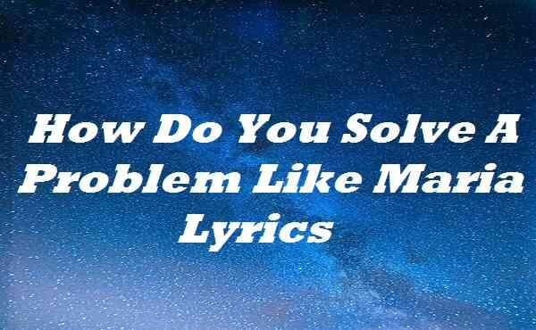 How Do You Solve A Problem Like Maria Lyrics