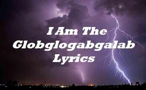 I Am The Globglogabgalab Lyrics