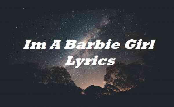 Im A Barbie Girl Lyrics
