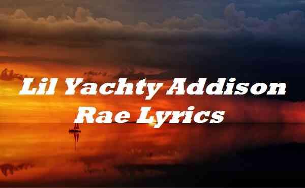 Lil Yachty Addison Rae Lyrics