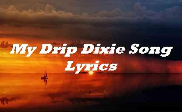 My Drip Dixie Song Lyrics