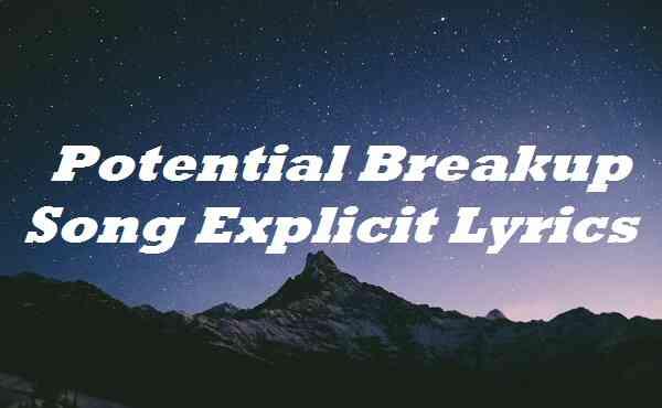 Potential Breakup Song Explicit Lyrics