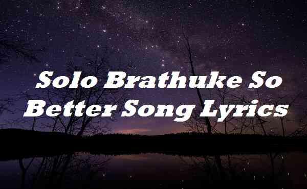 Solo Brathuke So Better Song Lyrics