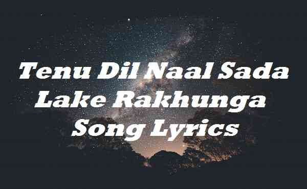 Tenu Dil Naal Sada Lake Rakhunga Song Lyrics