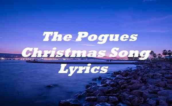 The Pogues Christmas Song Lyrics