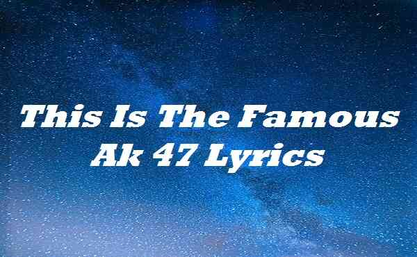 This Is The Famous Ak 47 Lyrics