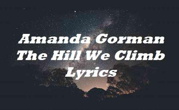 Amanda Gorman The Hill We Climb Lyrics