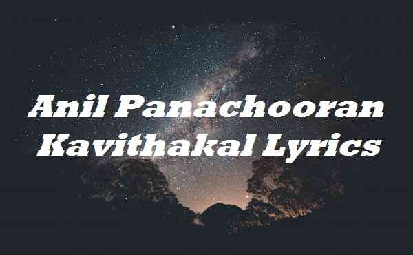 Anil Panachooran Kavithakal Lyrics