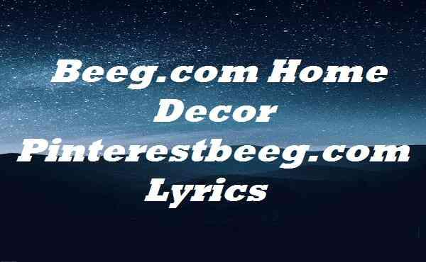 Beeg.com Home Decor Pinterestbeeg.com Lyrics