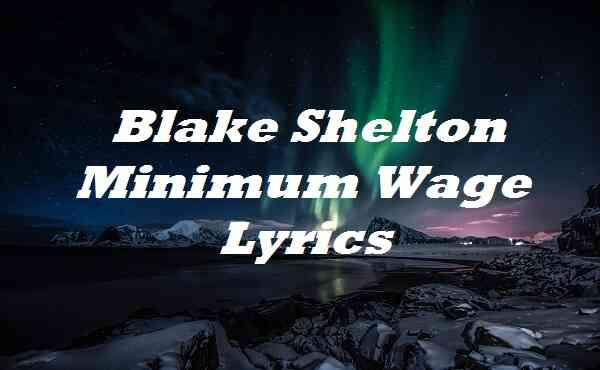 Blake Shelton Minimum Wage Lyrics