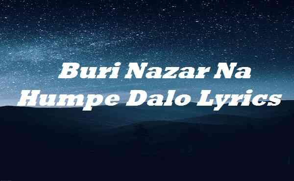 Buri Nazar Na Humpe Dalo Lyrics