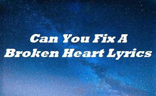 Can You Fix A Broken Heart Lyrics