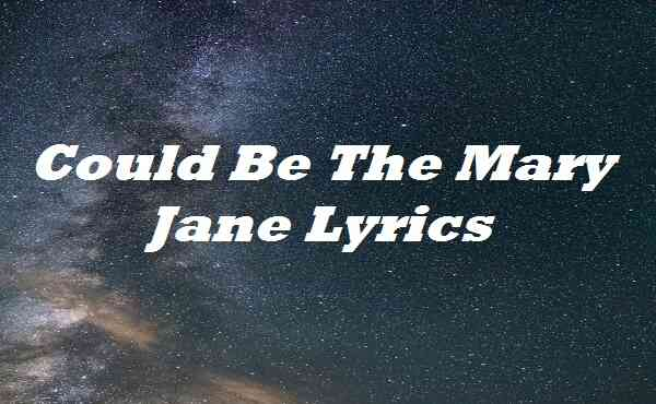 Could Be The Mary Jane Lyrics