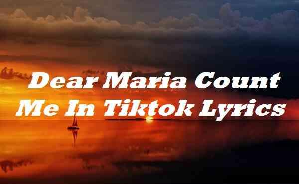 Dear Maria Count Me In Tiktok Lyrics Songlyricsplace