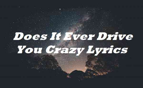 Does It Ever Drive You Crazy Lyrics