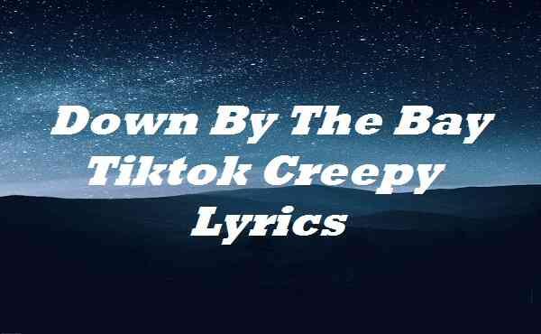 Down By The Bay Tiktok Creepy Lyrics