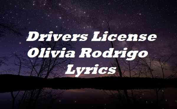 Drivers License Olivia Rodrigo Lyrics