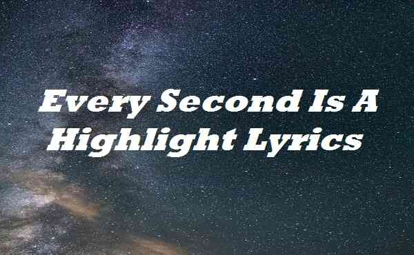 Every Second Is A Highlight Lyrics