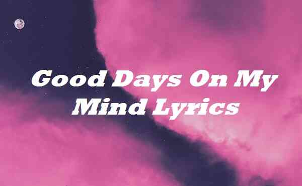 Good Days On My Mind Lyrics