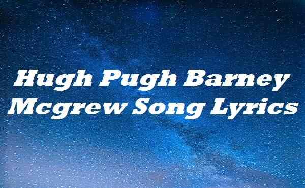 Hugh Pugh Barney Mcgrew Song Lyrics