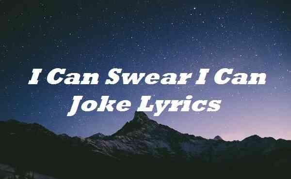 I Can Swear I Can Joke Lyrics
