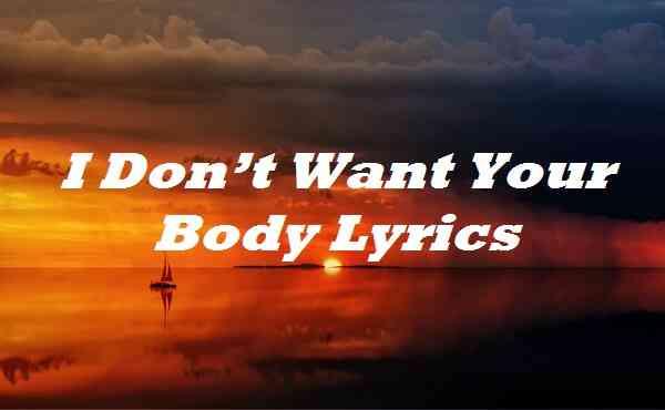 I Don't Want Your Body Lyrics
