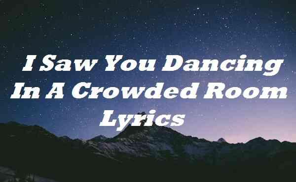I Saw You Dancing In A Crowded Room Lyrics