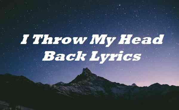 I Throw My Head Back Lyrics
