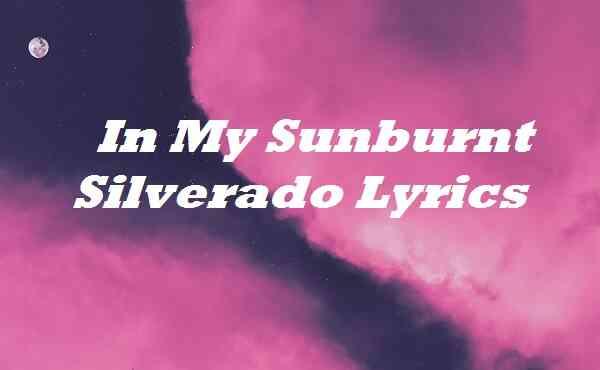 In My Sunburnt Silverado Lyrics