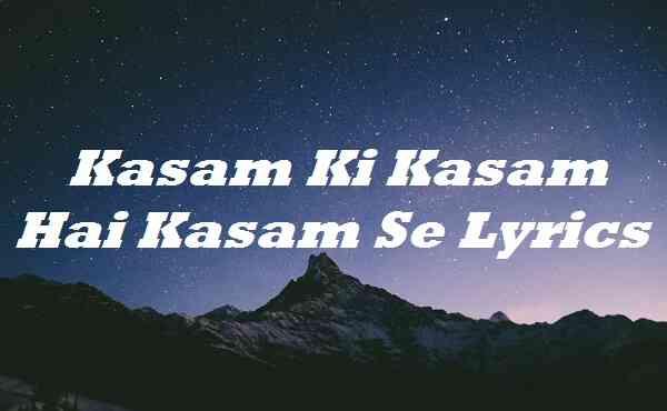 Kasam Ki Kasam Hai Kasam Se Lyrics
