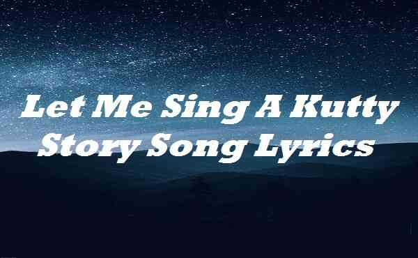 Let Me Sing A Kutty Story Song Lyrics