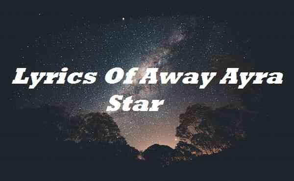 Lyrics Of Away Ayra Star