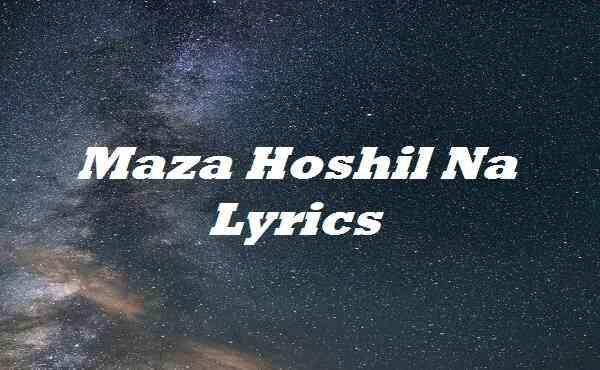 Maza Hoshil Na Lyrics
