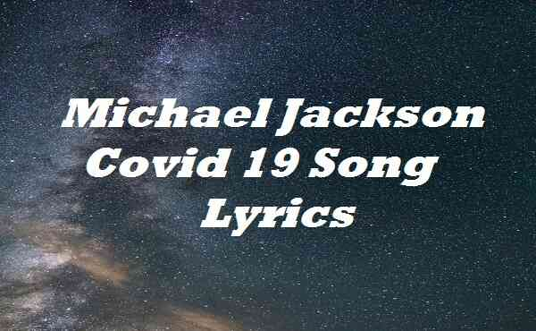 Michael Jackson Covid 19 Song Lyrics