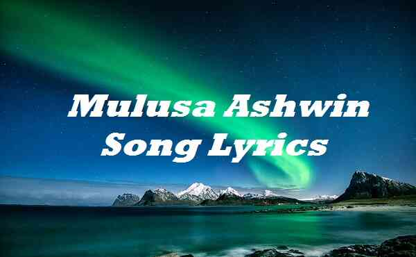 Mulusa Ashwin Song Lyrics