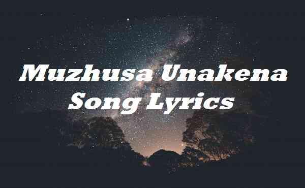 Muzhusa Unakena Song Lyrics