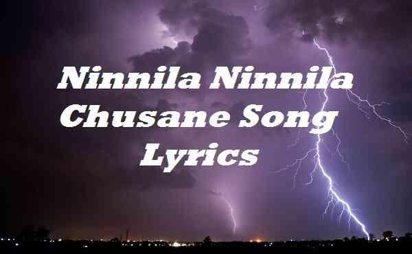 Ninnila Ninnila Chusane Song Lyrics