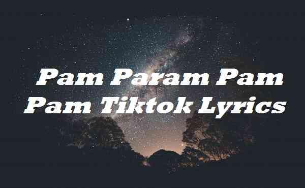 Pam Param Pam Pam Tiktok Lyrics