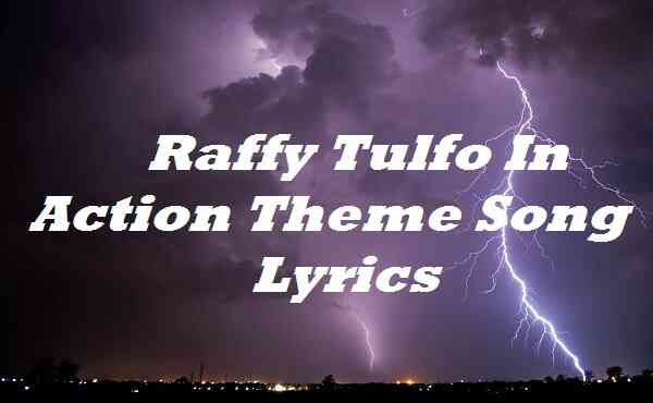 Raffy Tulfo In Action Theme Song Lyrics