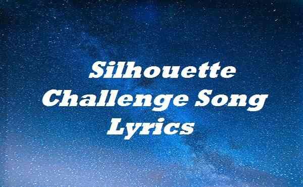 Silhouette Challenge Song Lyrics
