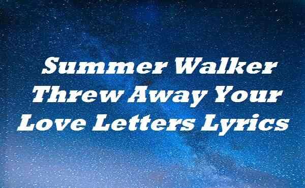 Summer Walker Threw Away Your Love Letters Lyrics