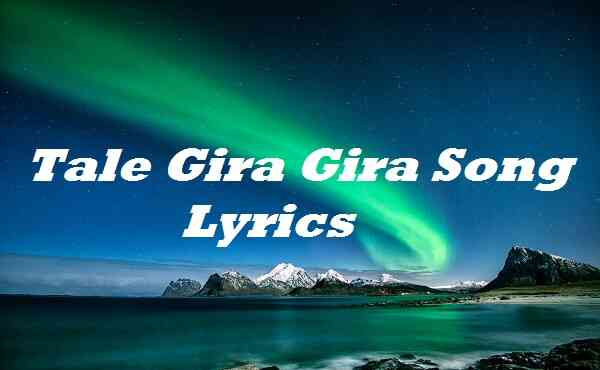 Tale Gira Gira Song Lyrics