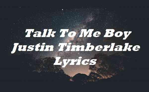 Talk To Me Boy Justin Timberlake Lyrics
