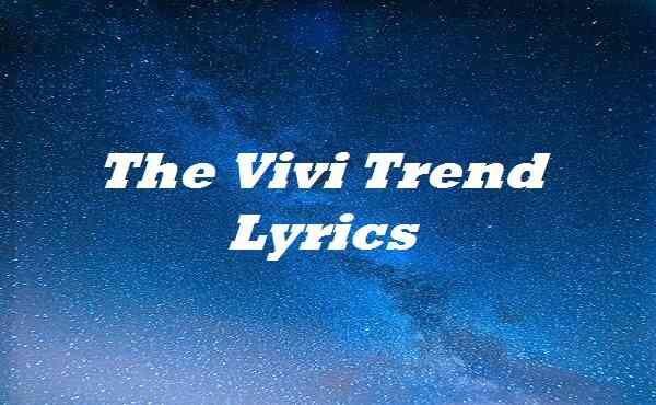 The Vivi Trend Lyrics