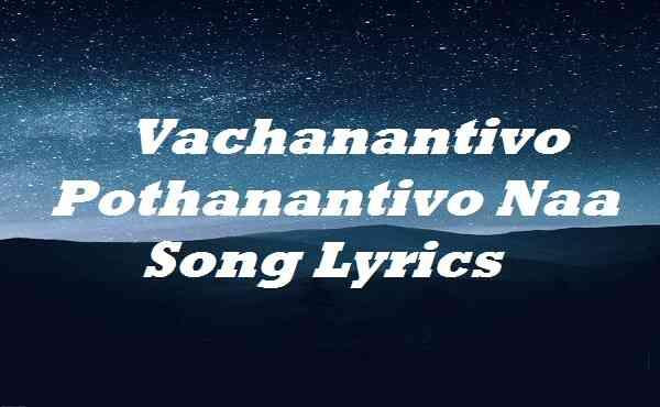 Vachanantivo Pothanantivo Naa Song Lyrics