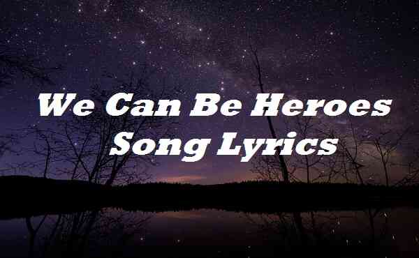 We Can Be Heroes Song Lyrics