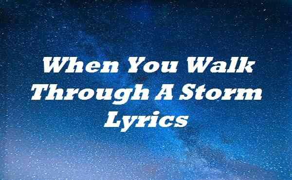 When You Walk Through A Storm Lyrics