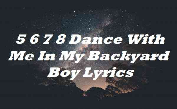 5 6 7 8 Dance With Me In My Backyard Boy Lyrics