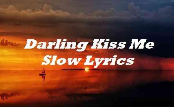 Darling Kiss Me Slow Lyrics